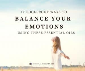 How to Balance Your Emotions using These Essential Oils