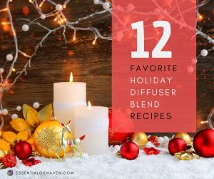 12 Of My Favorite Essential Oils Christmas Diffuser Blends