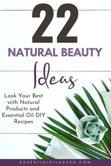 22 tips for a natural beauty routine with essential oils