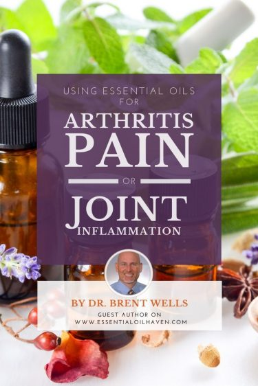 essential oils for arthritis pain and joint inflammation by dr. brent wells
